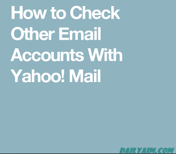 Check Other Email Accounts Through Yahoo! Mail