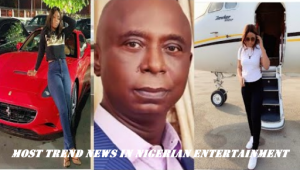 Most Trend News In Nigerian Entertainment