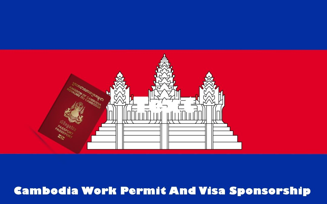 Cambodia Work Permit And Visa Sponsorship | How to get Work Permit in Cambodia